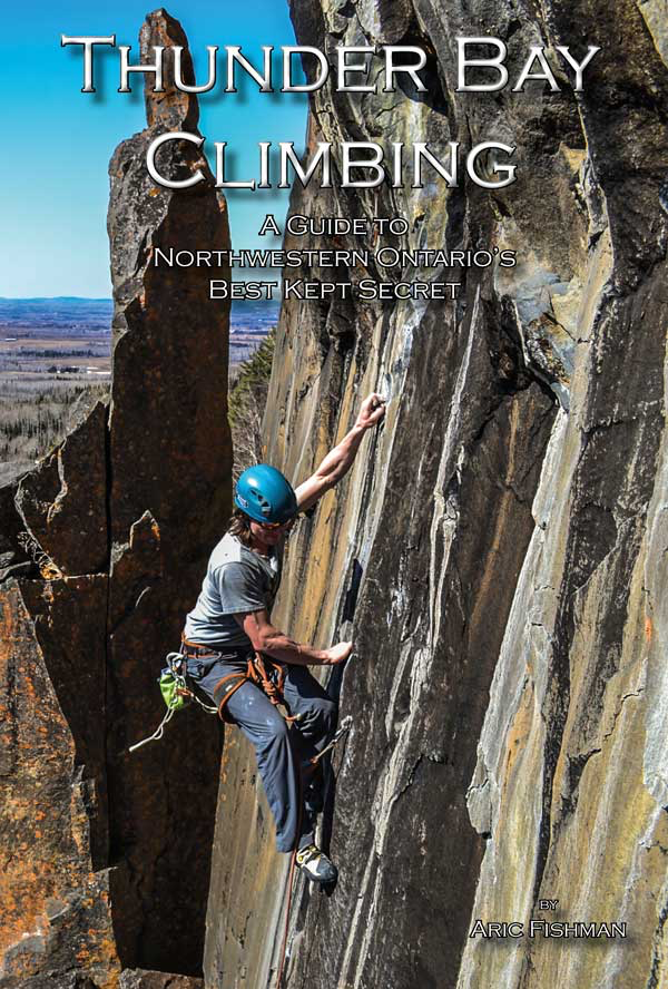 Thunder Bay Climbing: A Guide To Northwestern Ontario's Best Kept Secret